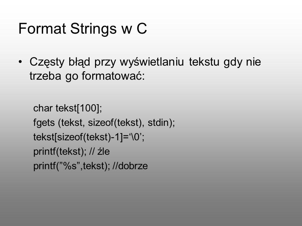 Format Strings w C Częsty błąd przy wyświetlaniu tekstu gdy nie trzeba go formatować: char tekst[100];